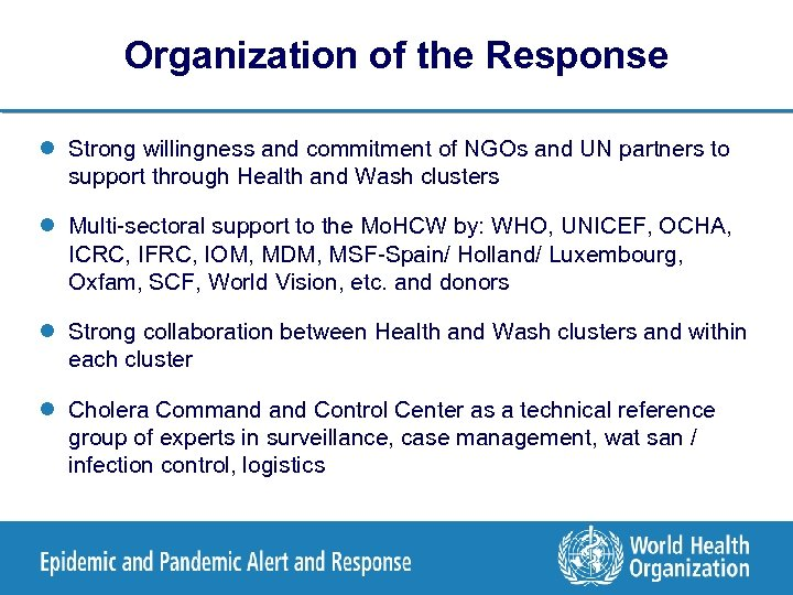 Organization of the Response l Strong willingness and commitment of NGOs and UN partners