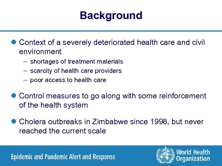 Background l Context of a severely deteriorated health care and civil environment – shortages
