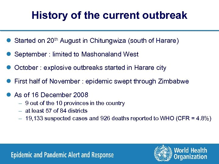 History of the current outbreak l Started on 20 th August in Chitungwiza (south