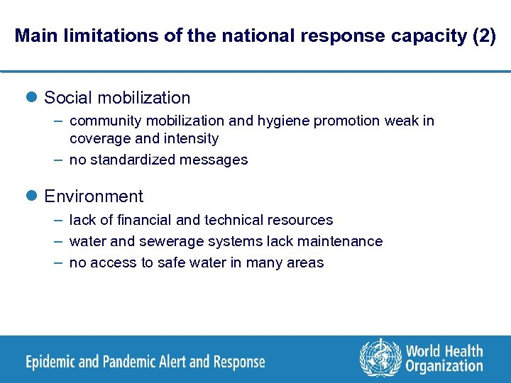 Main limitations of the national response capacity (2) l Social mobilization – community mobilization