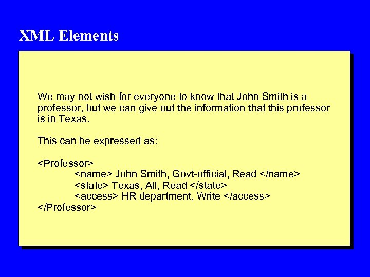 XML Elements We may not wish for everyone to know that John Smith is