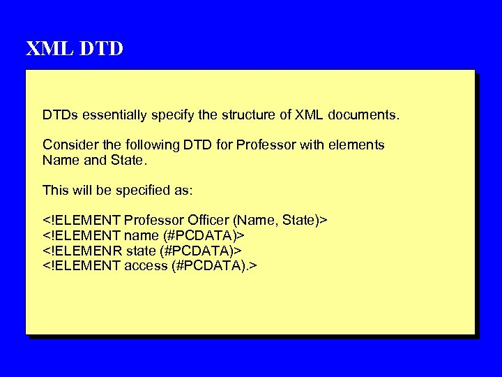 XML DTDs essentially specify the structure of XML documents. Consider the following DTD for