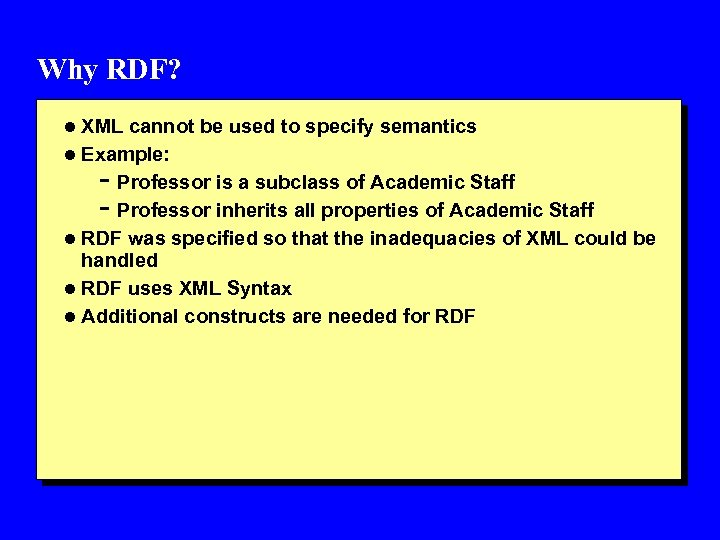 Why RDF? l XML cannot be used to specify semantics l Example: - Professor