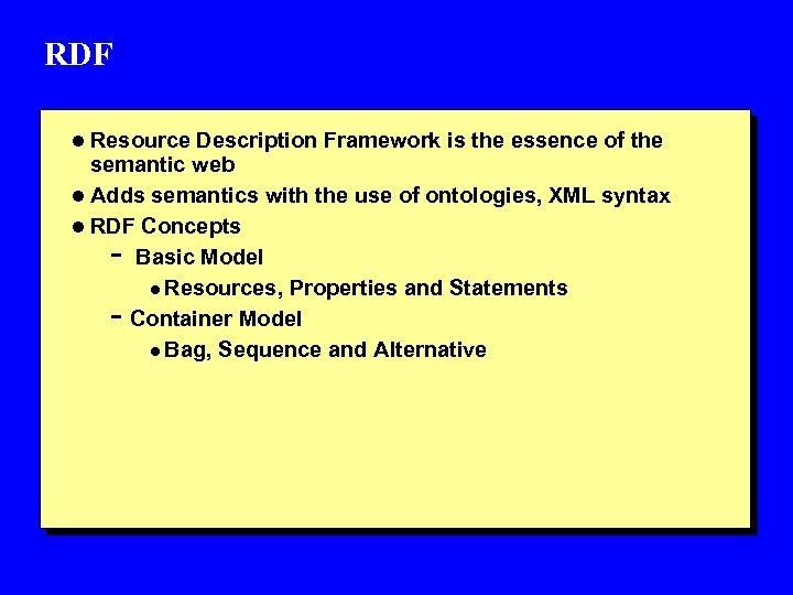 RDF l Resource Description Framework is the essence of the semantic web l Adds