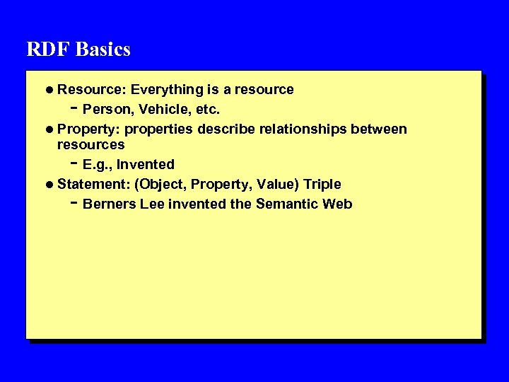 RDF Basics l Resource: Everything is a resource - Person, Vehicle, etc. l Property: