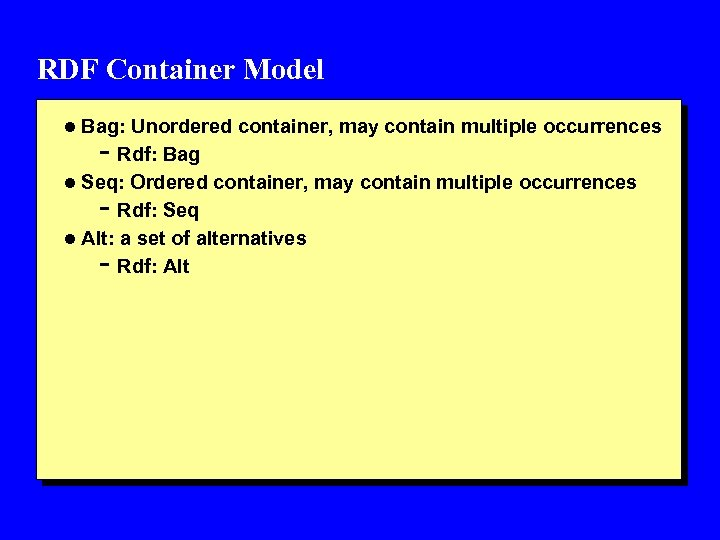 RDF Container Model l Bag: Unordered container, may contain multiple occurrences - Rdf: Bag