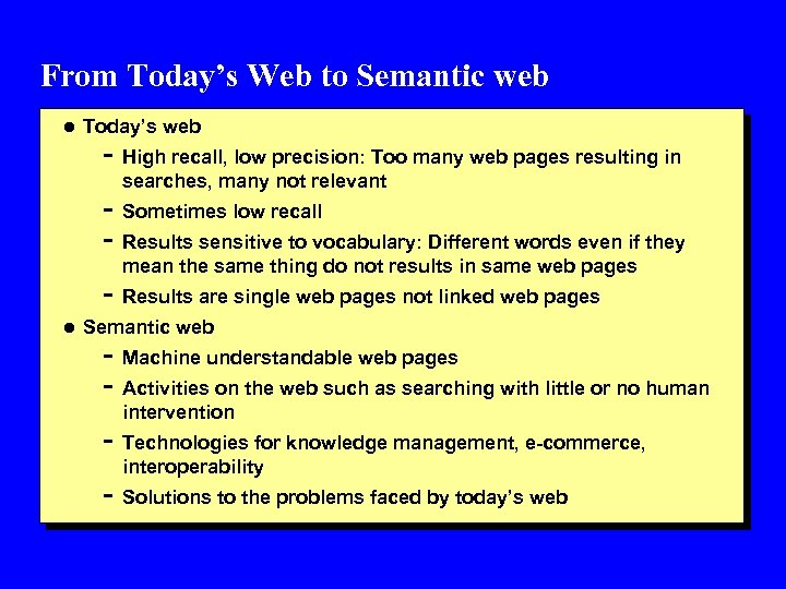 From Today's Web to Semantic web l Today's web - High recall, low precision: