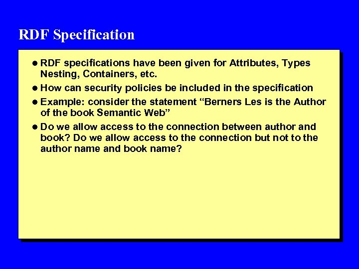 RDF Specification l RDF specifications have been given for Attributes, Types Nesting, Containers, etc.
