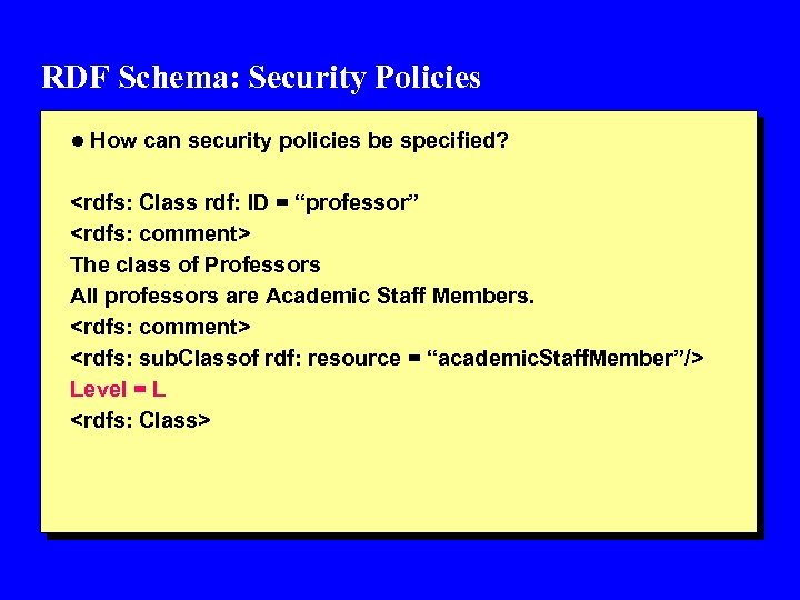RDF Schema: Security Policies l How can security policies be specified? <rdfs: Class rdf: