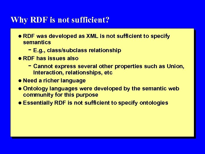 Why RDF is not sufficient? l RDF was developed as XML is not sufficient