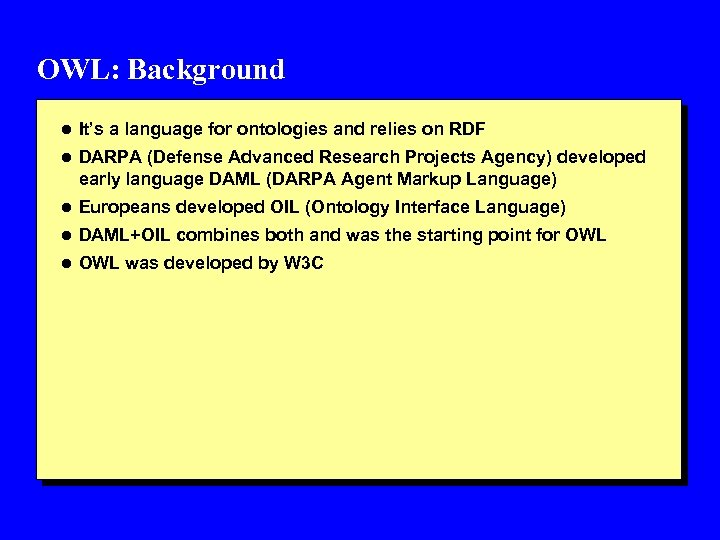OWL: Background l It's a language for ontologies and relies on RDF l DARPA