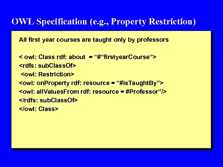 OWL Specification (e. g. , Property Restriction) All first year courses are taught only