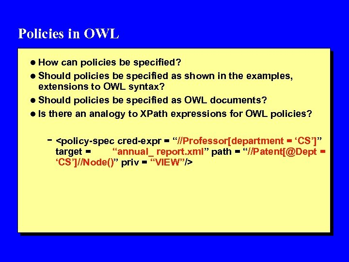 Policies in OWL l How can policies be specified? l Should policies be specified