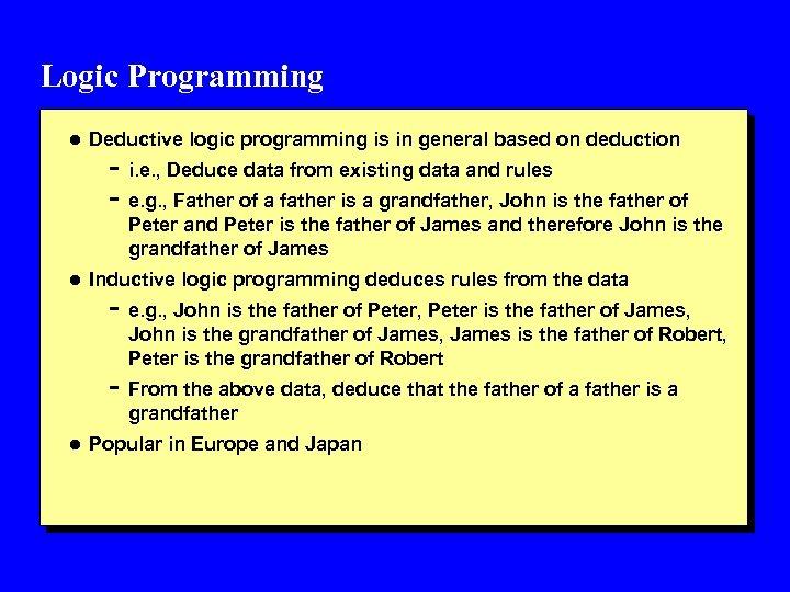Logic Programming l Deductive logic programming is in general based on deduction - i.