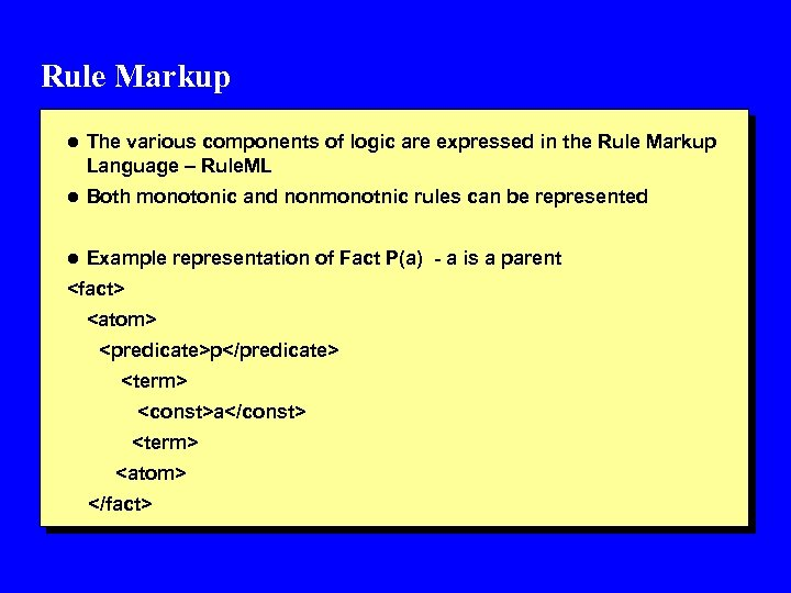Rule Markup l The various components of logic are expressed in the Rule Markup