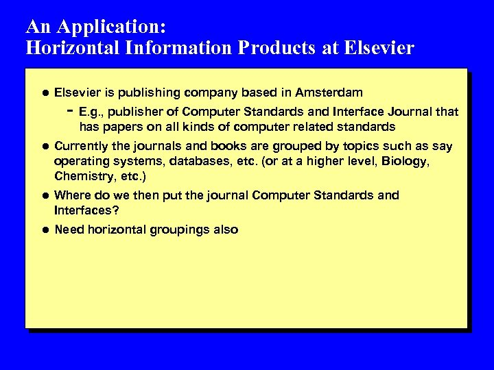An Application: Horizontal Information Products at Elsevier l Elsevier is publishing company based in