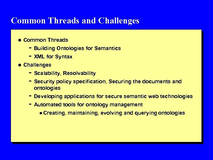 Common Threads and Challenges l Common Threads - Building Ontologies for Semantics - XML