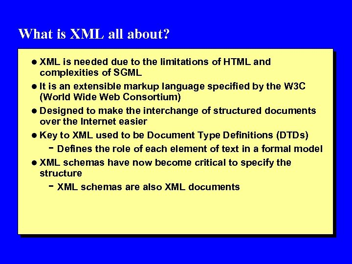What is XML all about? l XML is needed due to the limitations of