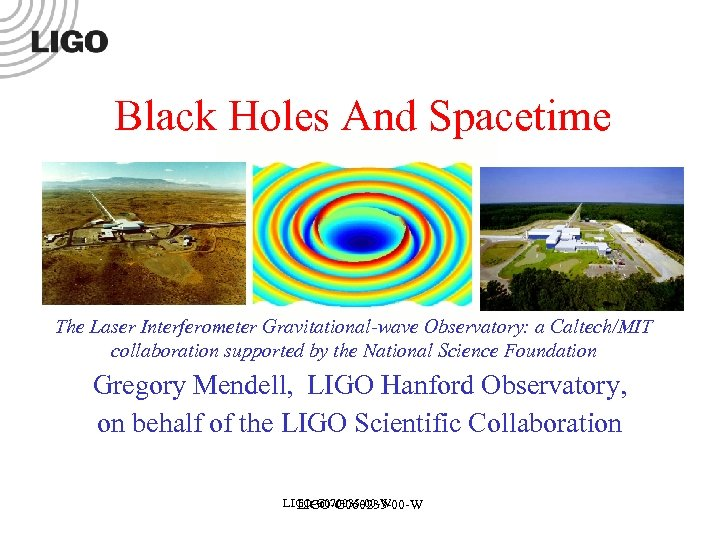 Black Holes And Spacetime The Laser Interferometer Gravitational-wave Observatory: a Caltech/MIT collaboration supported by