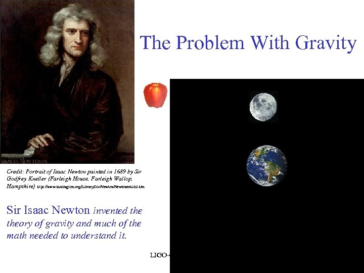 The Problem With Gravity Credit: Portrait of Isaac Newton painted in 1689 by Sir