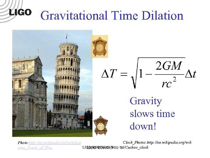 Gravitational Time Dilation Gravity slows time down! Clock_Photos: http: //en. wikipedia. org/wik Photo: http: