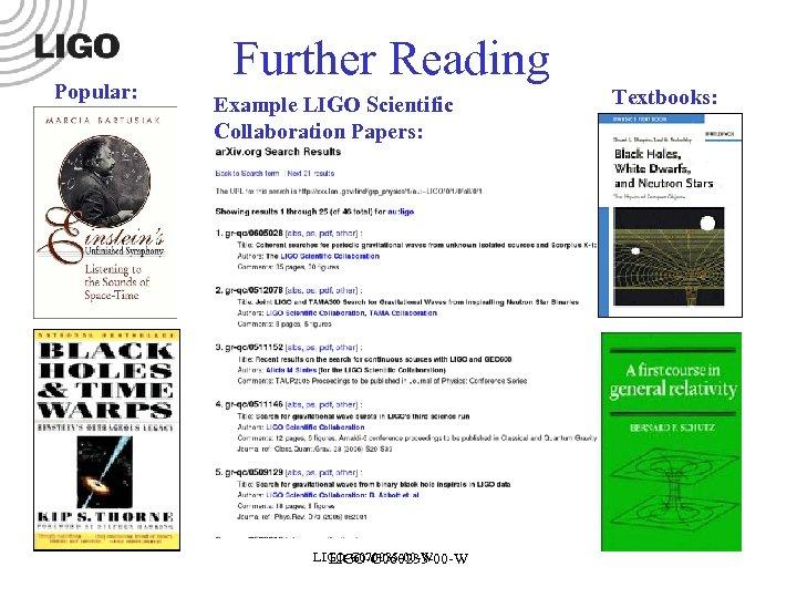 Popular: Further Reading Example LIGO Scientific Collaboration Papers: LIGO-G 070035 -00 -W LIGO-G 060233