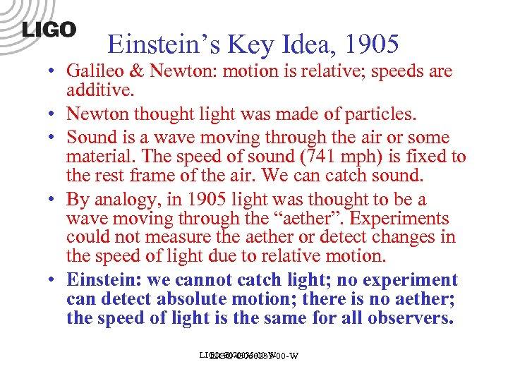 Einstein's Key Idea, 1905 • Galileo & Newton: motion is relative; speeds are additive.