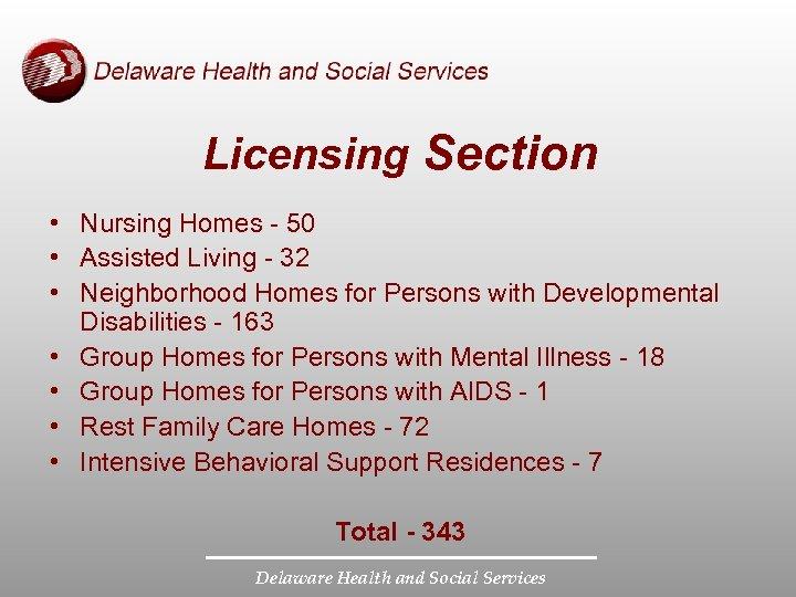 Licensing Section • Nursing Homes - 50 • Assisted Living - 32 • Neighborhood