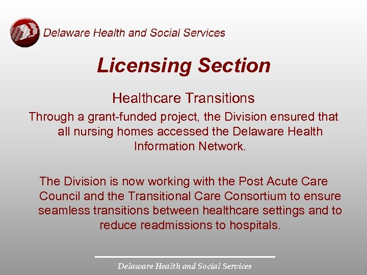 Licensing Section Healthcare Transitions Through a grant-funded project, the Division ensured that all nursing