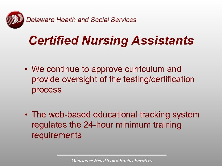 Certified Nursing Assistants • We continue to approve curriculum and provide oversight of the