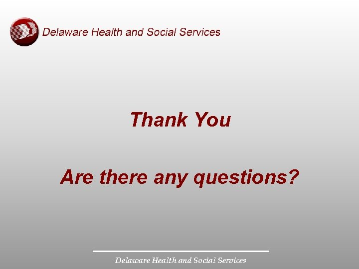 Thank You Are there any questions? Delaware Health and Social Services