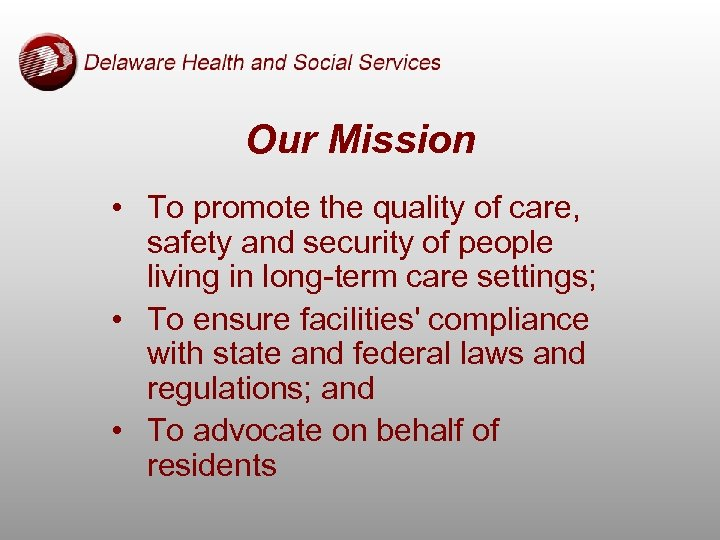Our Mission • To promote the quality of care, safety and security of people