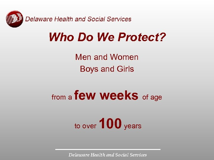 Who Do We Protect? Men and Women Boys and Girls from a few weeks