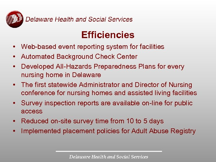 Efficiencies • Web-based event reporting system for facilities • Automated Background Check Center •