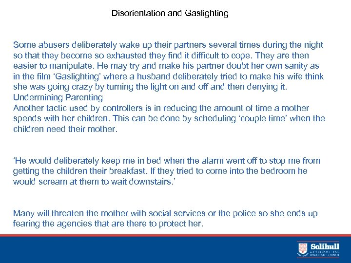 Disorientation and Gaslighting Some abusers deliberately wake up their partners several times during the