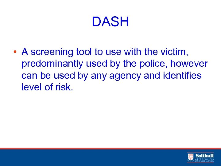 DASH • A screening tool to use with the victim, predominantly used by the