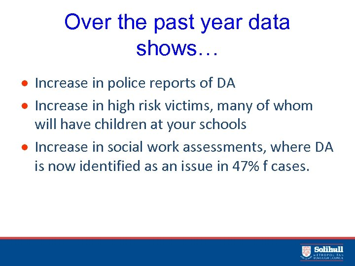 Over the past year data shows… Increase in police reports of DA Increase in