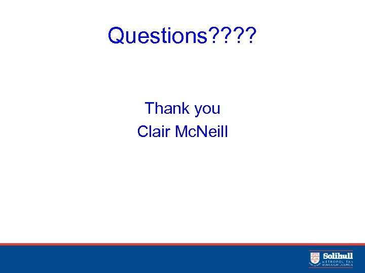 Questions? ? Thank you Clair Mc. Neill