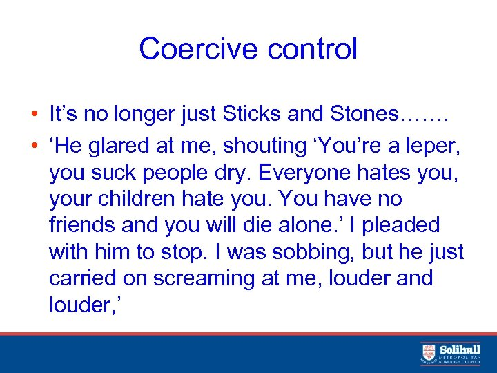 Coercive control • It's no longer just Sticks and Stones……. • 'He glared at