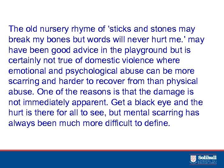 The old nursery rhyme of 'sticks and stones may break my bones but words
