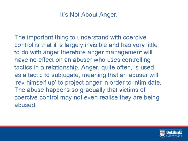 It's Not About Anger. The important thing to understand with coercive control is that