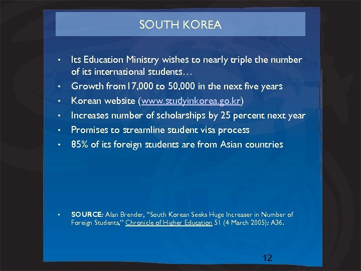 SOUTH KOREA • • Its Education Ministry wishes to nearly triple the number of