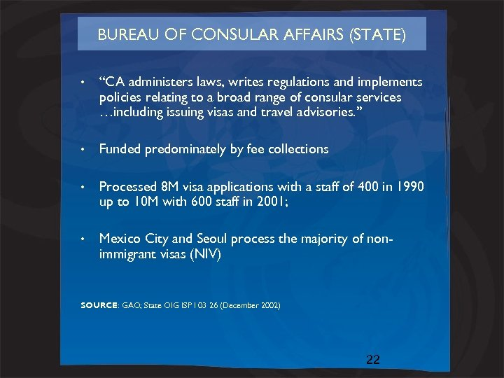 """BUREAU OF CONSULAR AFFAIRS (STATE) • """"CA administers laws, writes regulations and implements policies"""