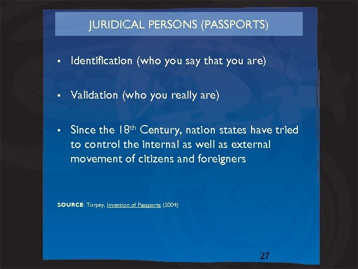 JURIDICAL PERSONS (PASSPORTS) • Identification (who you say that you are) • Validation (who