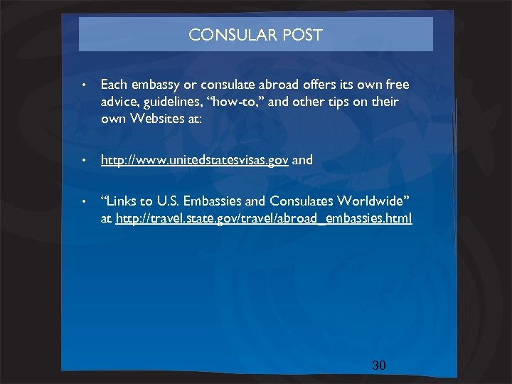 CONSULAR POST • Each embassy or consulate abroad offers its own free advice, guidelines,