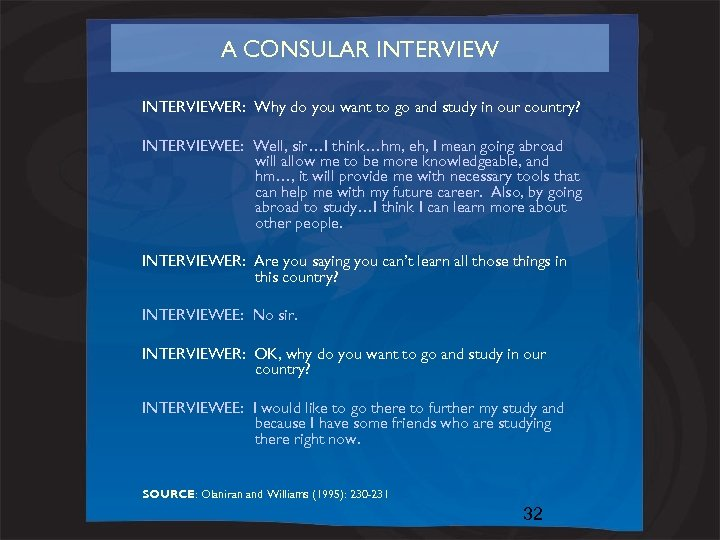 A CONSULAR INTERVIEWER: Why do you want to go and study in our country?
