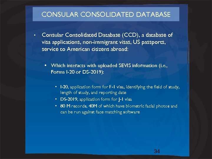 CONSULAR CONSOLIDATED DATABASE • Consular Consolidated Database (CCD), a database of visa applications, non-immigrant