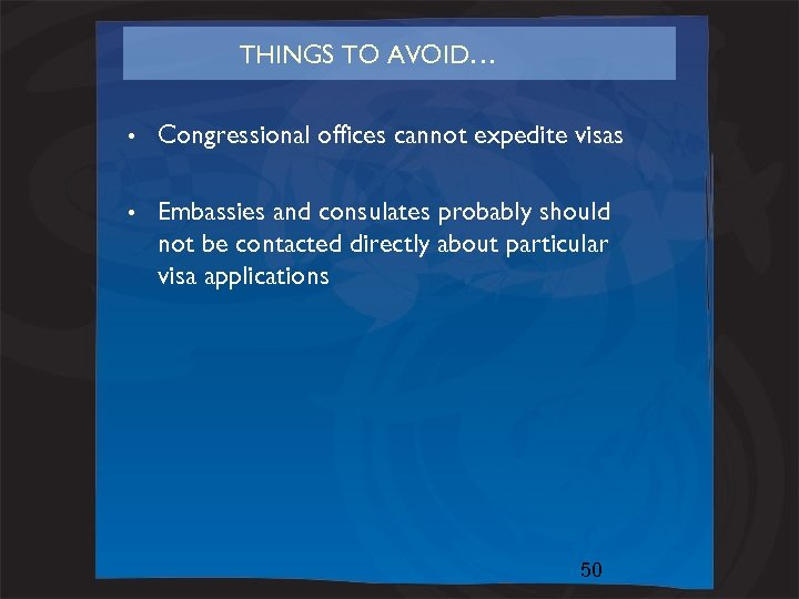 THINGS TO AVOID… • Congressional offices cannot expedite visas • Embassies and consulates probably