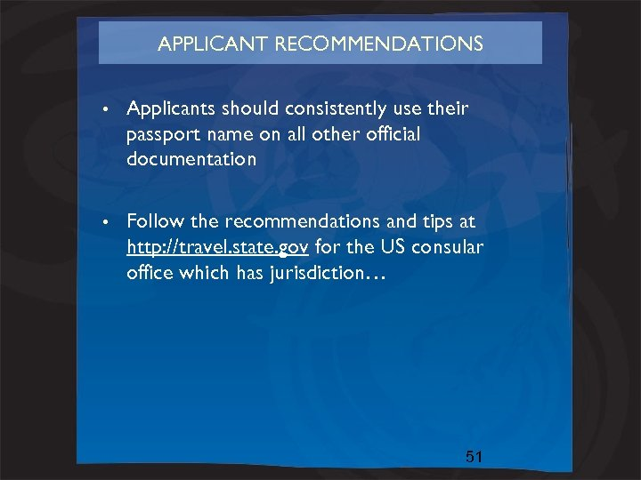 APPLICANT RECOMMENDATIONS • Applicants should consistently use their passport name on all other official