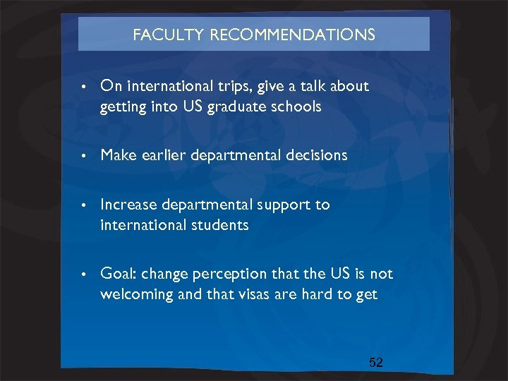 FACULTY RECOMMENDATIONS • On international trips, give a talk about getting into US graduate